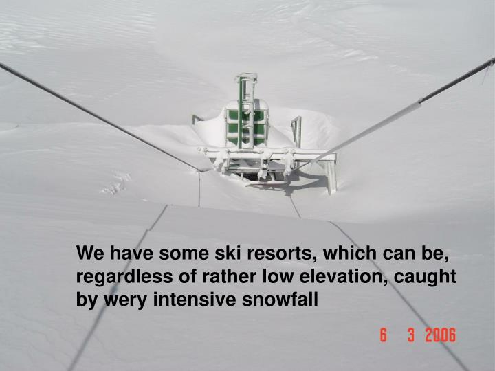 We have some ski resorts, which can be,