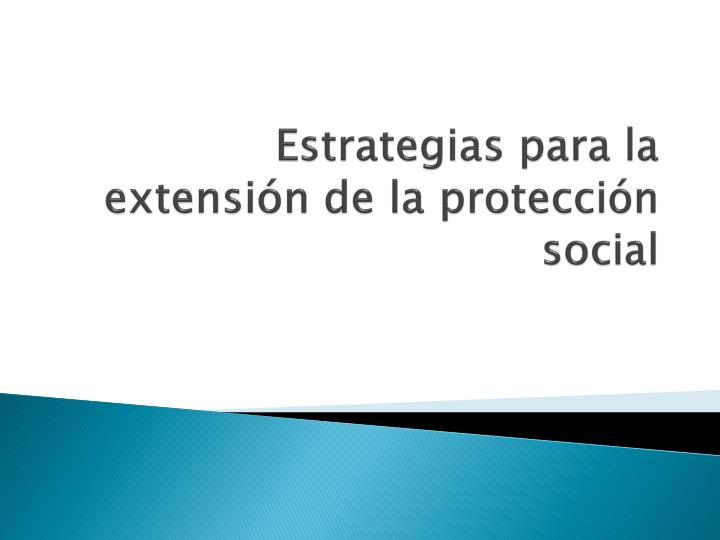 Estrategias para la extensión de la protección social