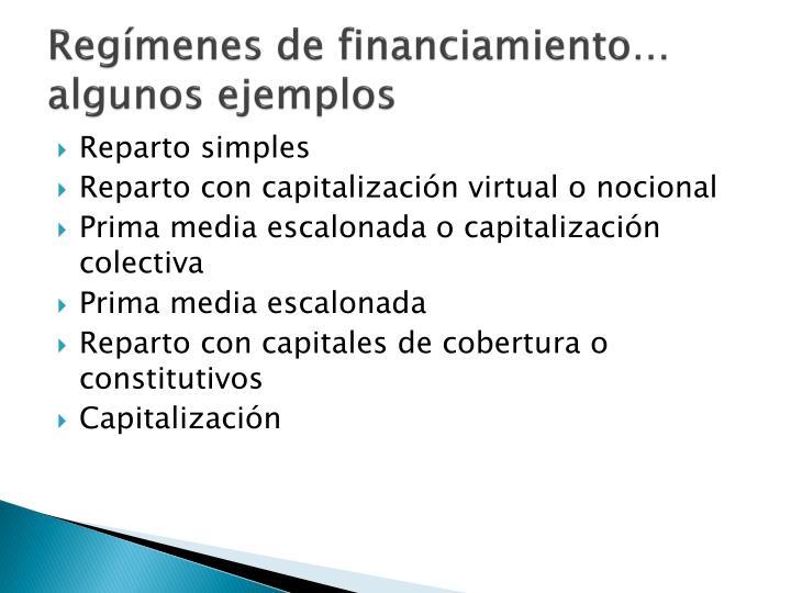 Regímenes de financiamiento… algunos ejemplos