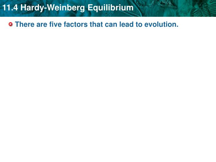 There are five factors that can lead to evolution.