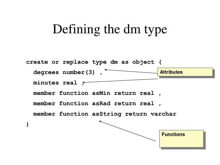 Defining the dm type