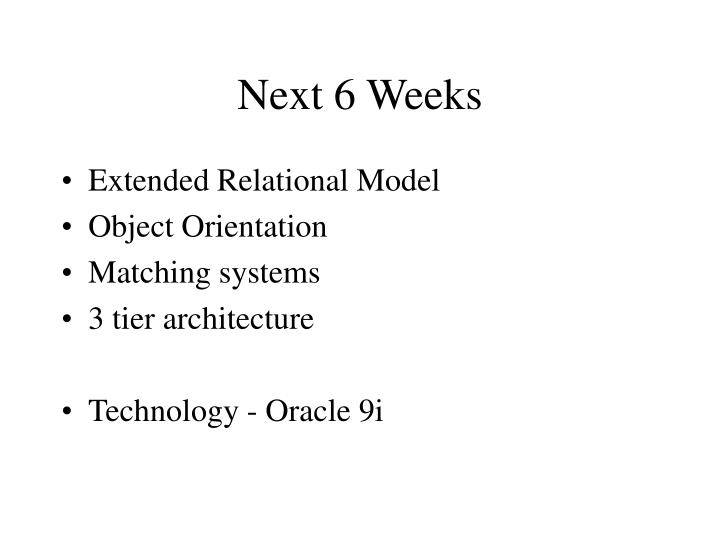 Next 6 weeks