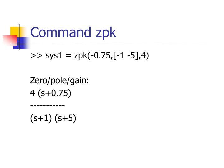 >> sys1 = zpk(-0.75,[-1 -5],4)
