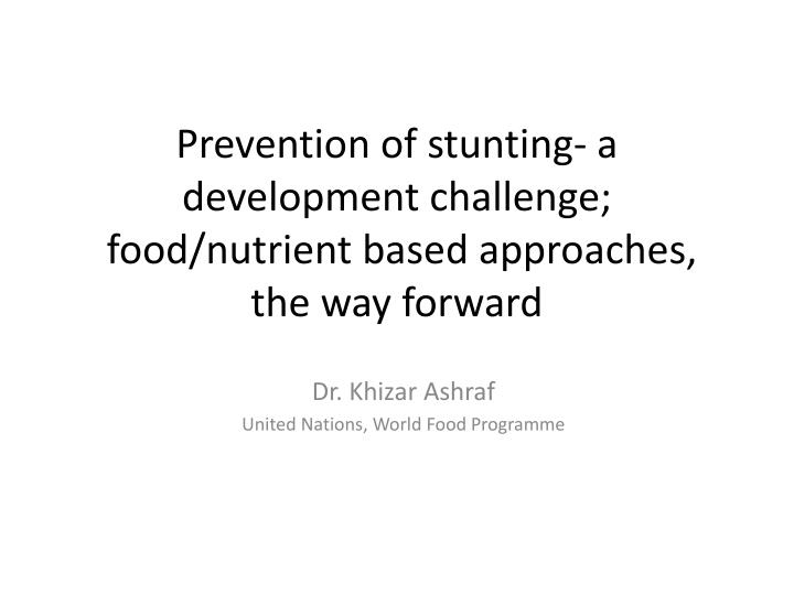 Prevention of stunting a development challenge food nutrient based approaches the way forward