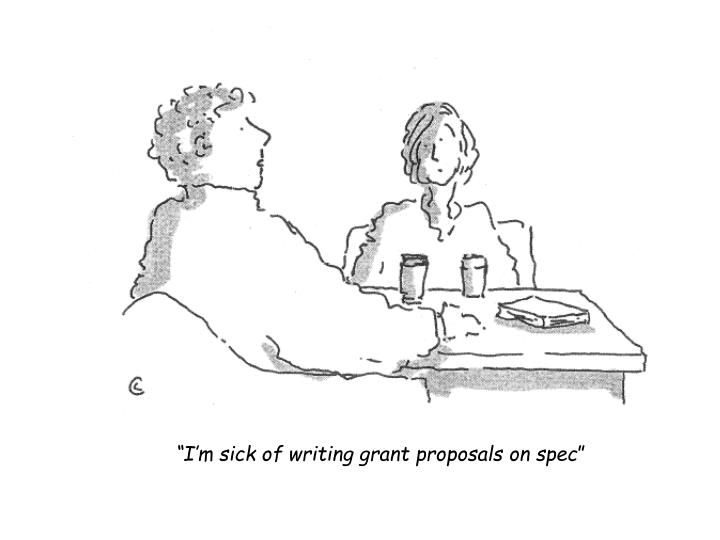"""""""I'm sick of writing grant proposals on spec"""