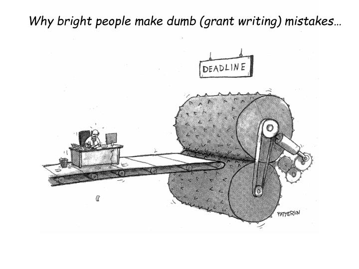 Why bright people make dumb (grant writing) mistakes…