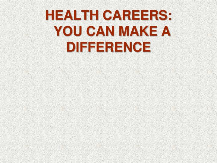 health careers you can make a difference n.