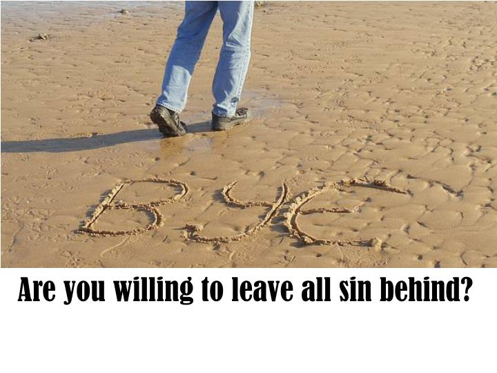 Are you willing to leave all sin behind?