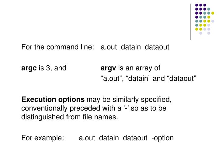 For the command line:	a.out  datain  dataout