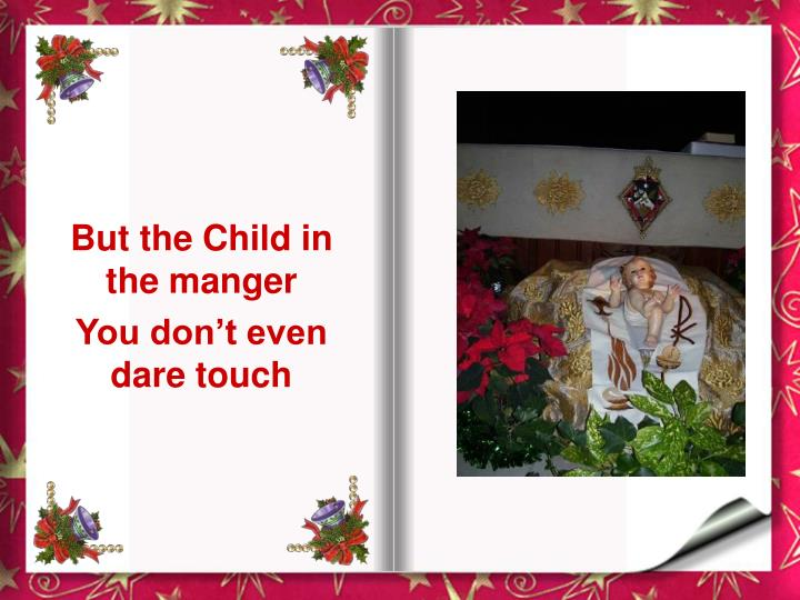 But the Child in the manger