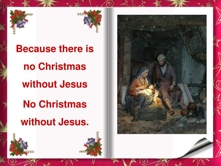 Because there is no Christmas without Jesus
