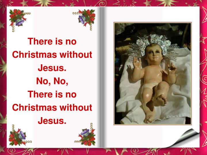 There is no Christmas without Jesus.