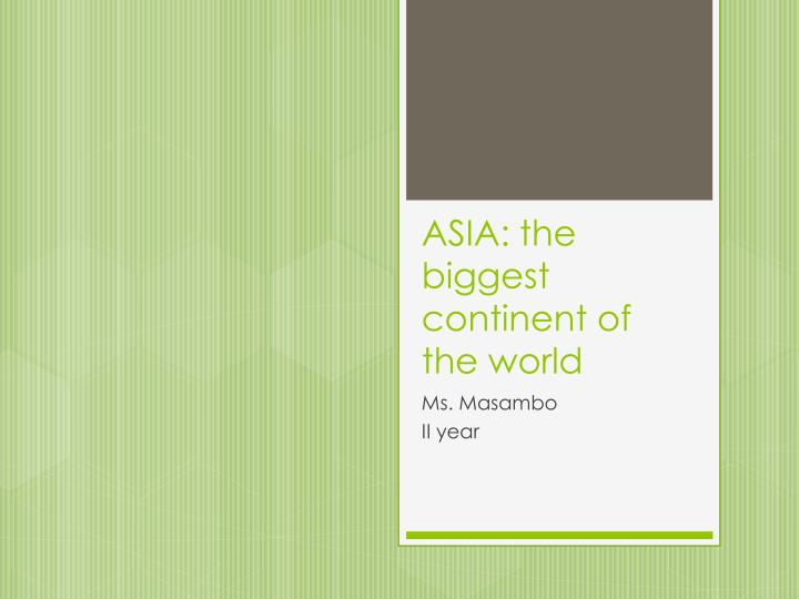 Asia the biggest continent of the world