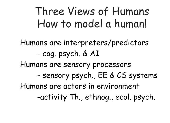 Three views of humans how to model a human
