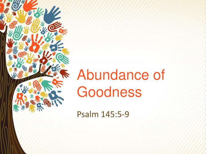 Abundance of goodness