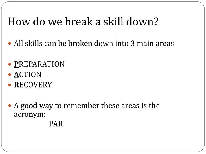 How do we break a skill down?