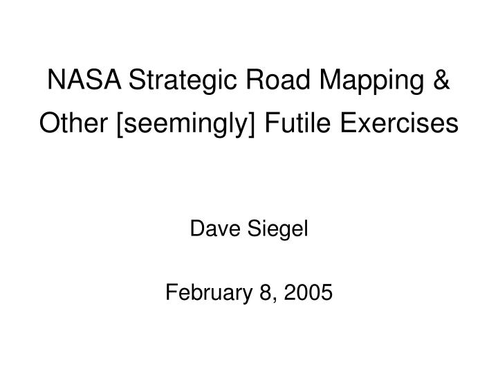 Nasa strategic road mapping other seemingly futile exercises