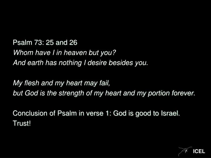 Psalm 73: 25 and 26
