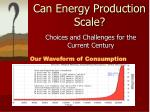 can energy production scale