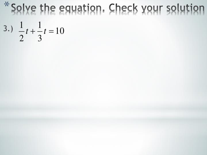 Solve the equation. Check your solution
