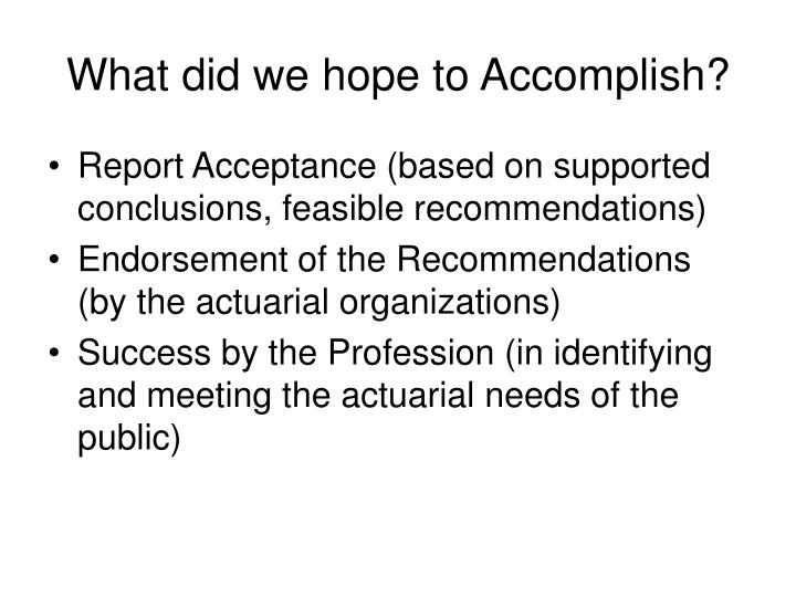 What did we hope to Accomplish?