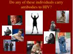 do any of these individuals carry antibodies to hiv