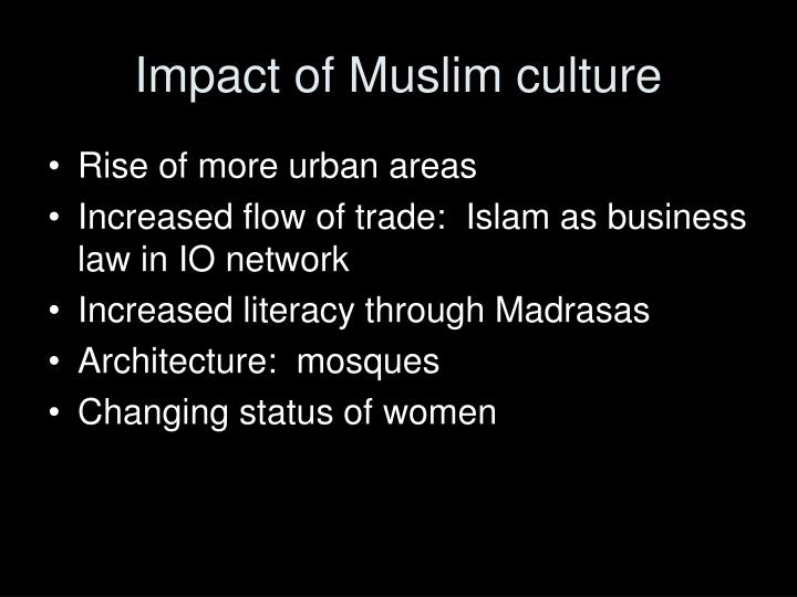 """cultural impact by islam Cultural impact of islam culture open to, and draws on, the greatest achievements of all peoples """"encountered"""" by muslims especially blends greek ideas with."""