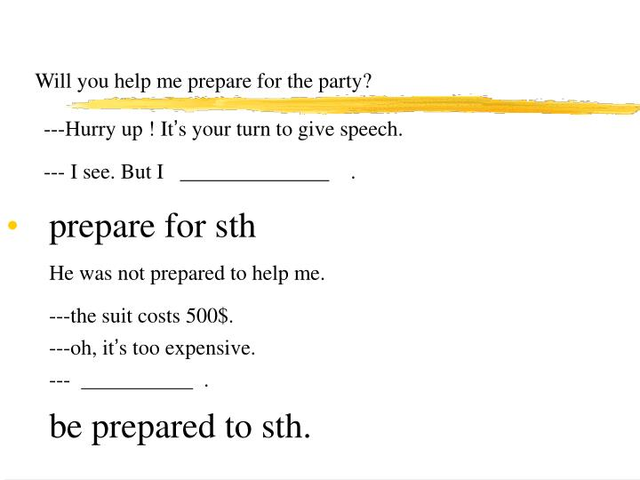Will you help me prepare for the party?