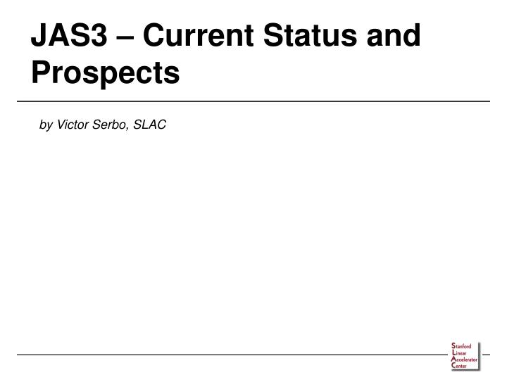 jas3 current status and prospects n.