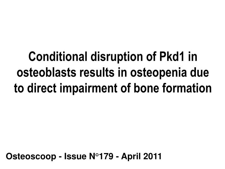 Conditional disruption of Pkd1 in osteoblasts results in osteopenia due