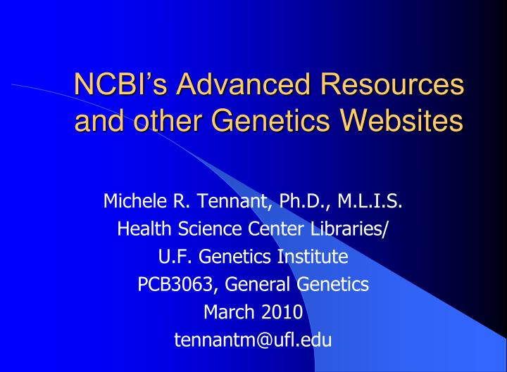 ncbi s advanced resources and other genetics websites n.