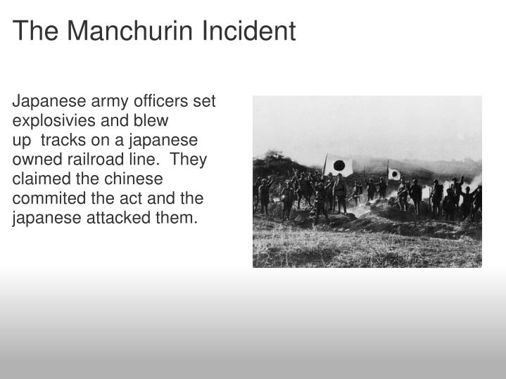 Japanese army officers set explosivies and blew up  tracks on a japanese owned railroad line.  They claimed the chinese commited the act and the japanese attacked them.