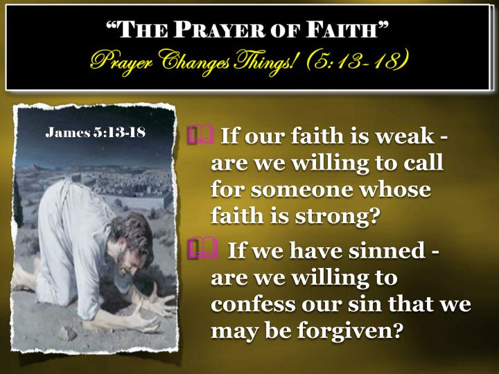 If our faith is weak - are we willing to call for someone whose faith is strong?