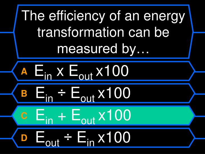 The efficiency of an energy transformation can be measured by…