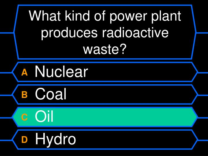 What kind of power plant produces radioactive waste?