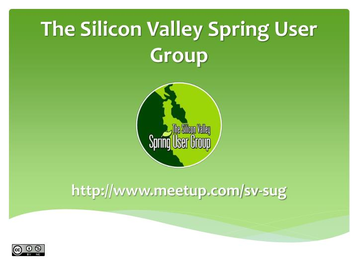 The Silicon Valley Spring User Group