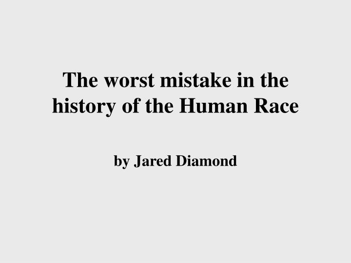 The worst mistake in the history of the human race