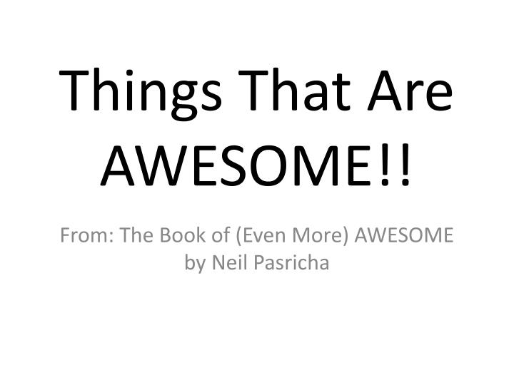 things that are awesome n.
