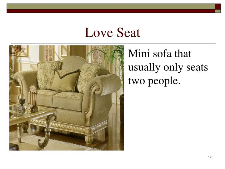 Mini sofa that usually only seats two people.