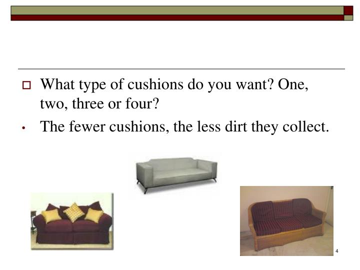 What type of cushions do you want? One, two, three or four?
