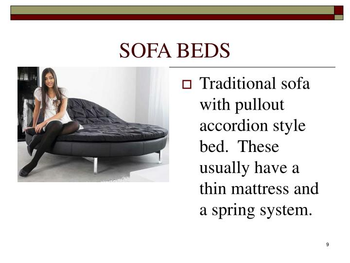 Traditional sofa with pullout accordion style bed.  These usually have a thin mattress and a spring system.