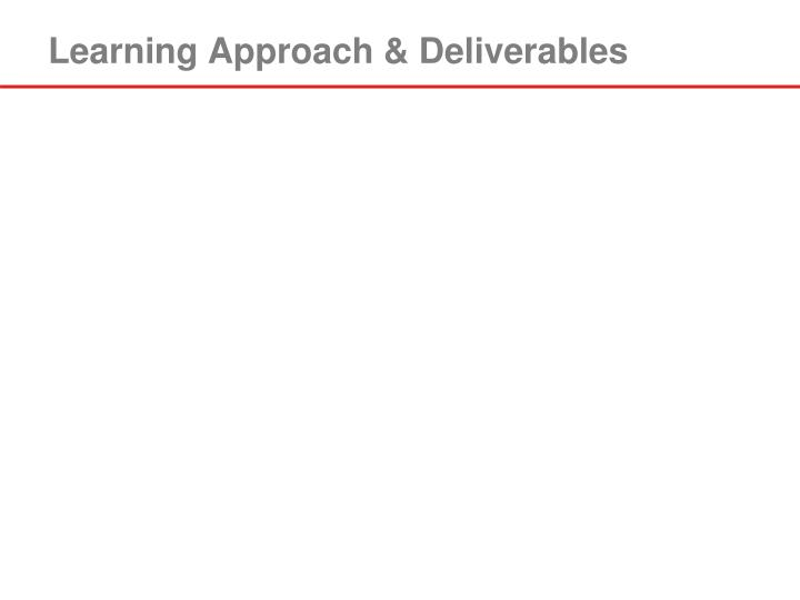 Learning Approach & Deliverables