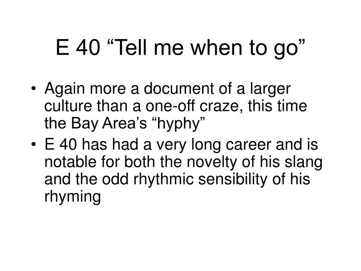 """E 40 """"Tell me when to go"""""""
