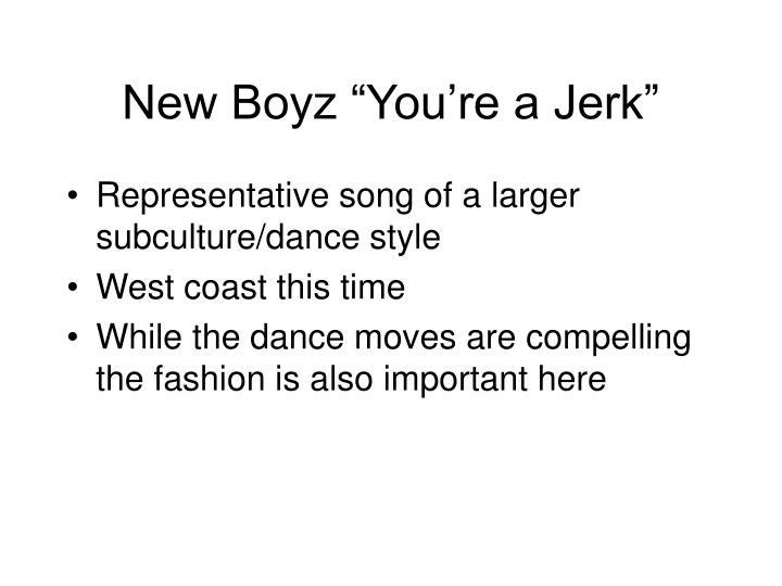 """New Boyz """"You're a Jerk"""""""