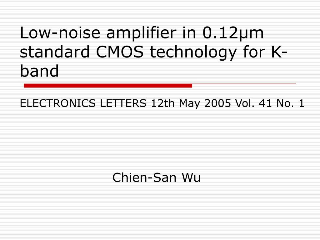 PPT - Low-noise amplifier in 0 12μm standard CMOS technology for K