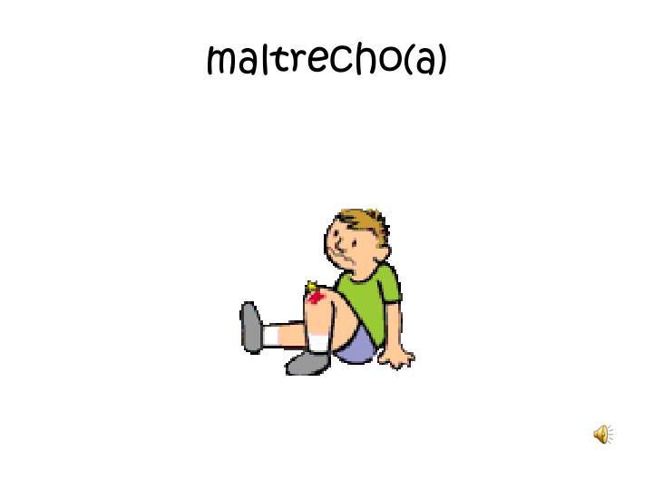 maltrecho(a)