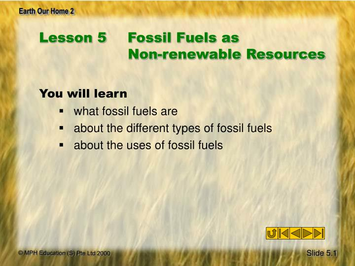 lesson 5 fossil fuels as non renewable resources n.