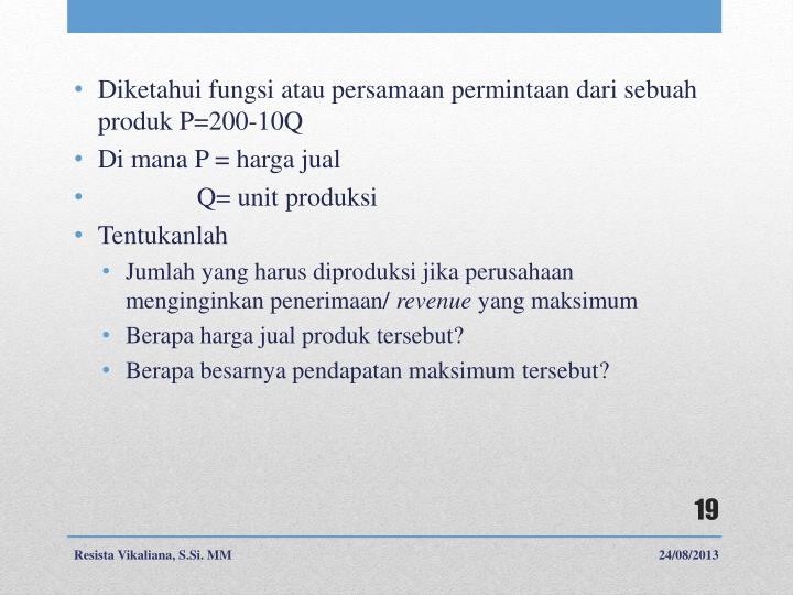 Diketahui fungsi atau persamaan permintaan dari sebuah produk P=200-10Q