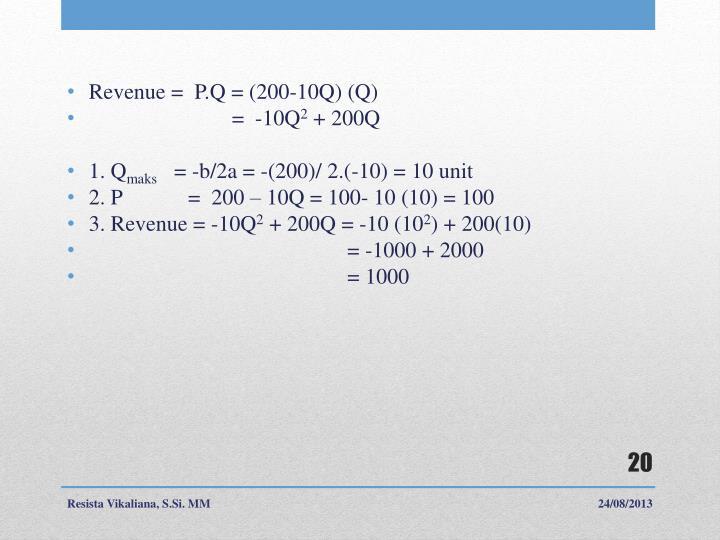 Revenue =  P.Q = (200-10Q) (Q)