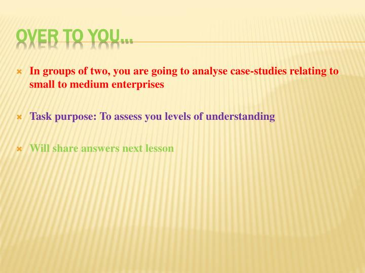 In groups of two, you are going to analyse case-studies relating to small to medium enterprises
